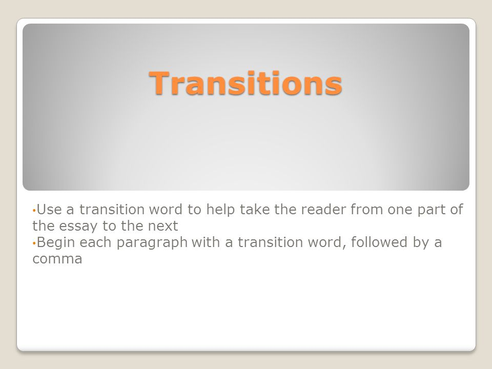 transitions use a transition word to help take the reader from one  1 transitions use a transition word to help take the reader from one part of the essay to the next begin each paragraph a transition word
