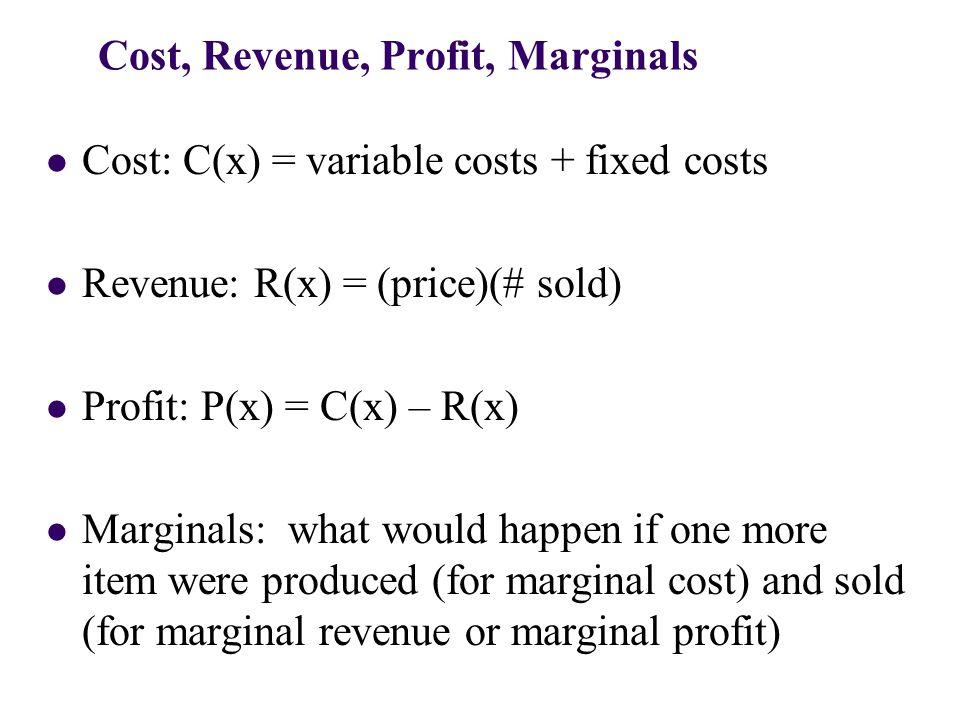 Example 1 Find C(50), R(50), P(50) and interpret. Find all marginals when x = 50 and interpret.