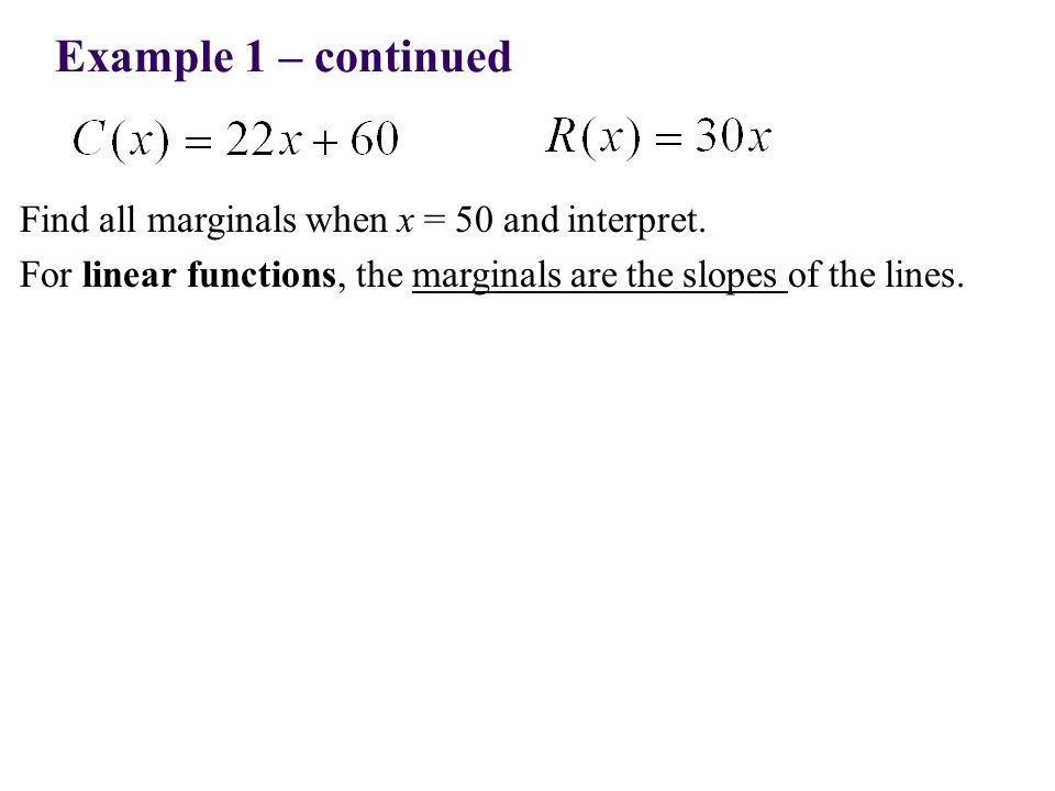Example 1 – continued Find all marginals when x = 50 and interpret.