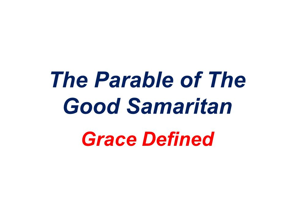 The Parable of The Good Samaritan Grace Defined