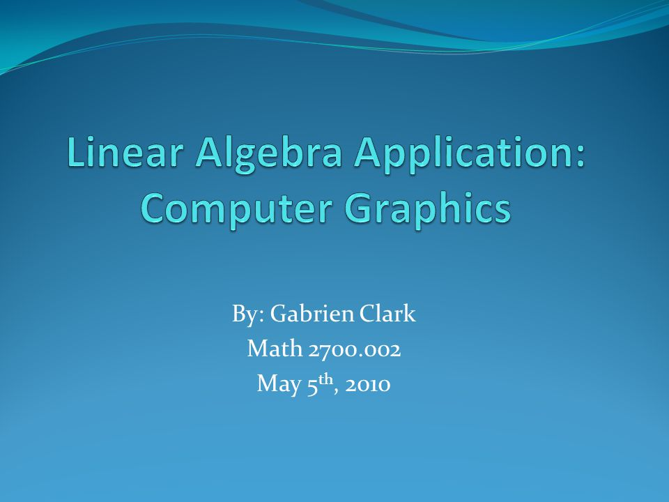 By: Gabrien Clark Math 2700.002 May 5 th, 2010