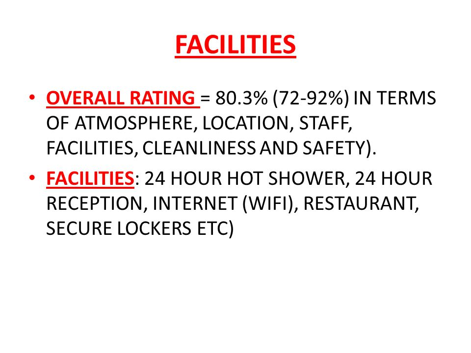 FACILITIES OVERALL RATING = 80.3% (72-92%) IN TERMS OF ATMOSPHERE, LOCATION, STAFF, FACILITIES, CLEANLINESS AND SAFETY).