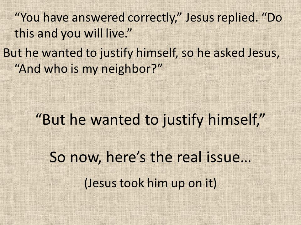 You have answered correctly, Jesus replied.