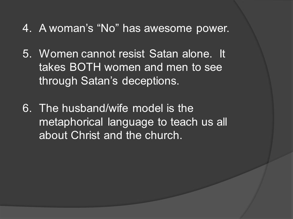 4.A woman's No has awesome power. 5.Women cannot resist Satan alone.