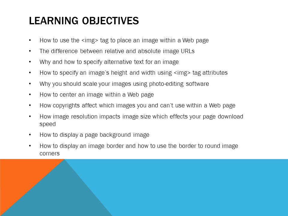 LEARNING OBJECTIVES CONTINUED How to pad an image with pixels to provide space between the image and other page elements How to control image opacity How to align text and images How to position an image How to rotate an image