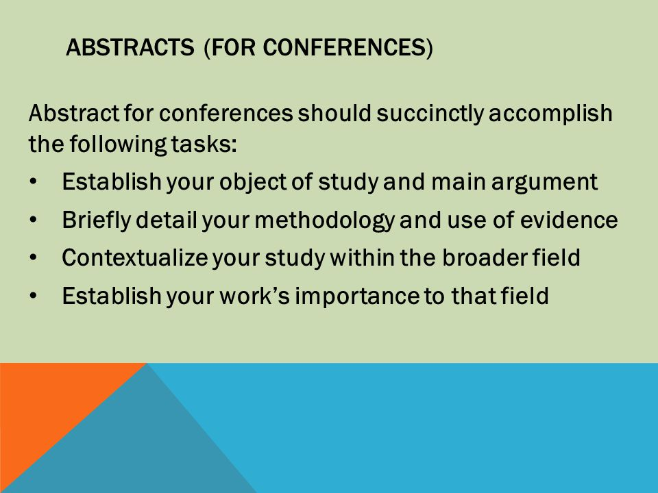 ABSTRACTS (FOR CONFERENCES) Abstract for conferences should succinctly accomplish the following tasks: Establish your object of study and main argumen
