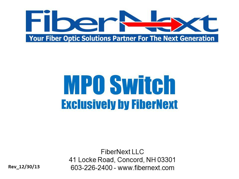 FiberNext LLC 41 Locke Road, Concord, NH 03301 603-226-2400 - www.fibernext.com MPO Switch Exclusively by FiberNext Rev_12/30/13