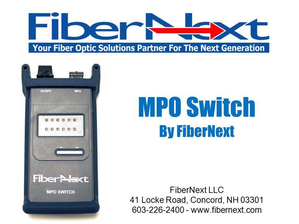 MPO Switch By FiberNext FiberNext LLC 41 Locke Road, Concord, NH 03301 603-226-2400 - www.fibernext.com