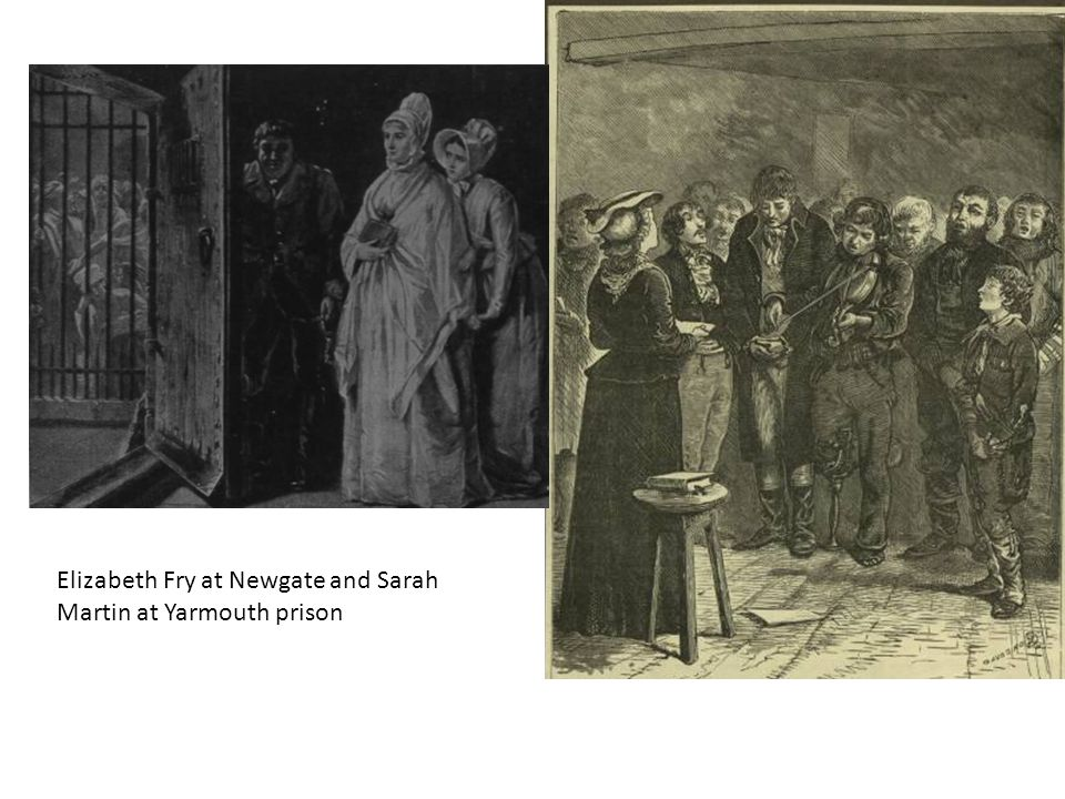Elizabeth Fry at Newgate and Sarah Martin at Yarmouth prison