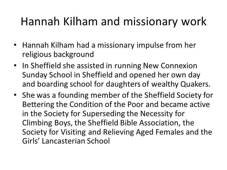 Hannah Kilham and missionary work Hannah Kilham had a missionary impulse from her religious background In Sheffield she assisted in running New Connex