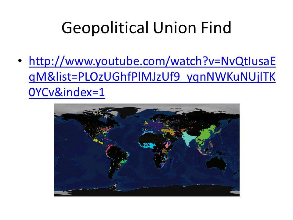 Geopolitical Union Find http://www.youtube.com/watch v=NvQtIusaE qM&list=PLOzUGhfPlMJzUf9_yqnNWKuNUjlTK 0YCv&index=1 http://www.youtube.com/watch v=NvQtIusaE qM&list=PLOzUGhfPlMJzUf9_yqnNWKuNUjlTK 0YCv&index=1