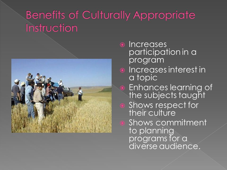  Increases participation in a program  Increases interest in a topic  Enhances learning of the subjects taught  Shows respect for their culture  Shows commitment to planning programs for a diverse audience.