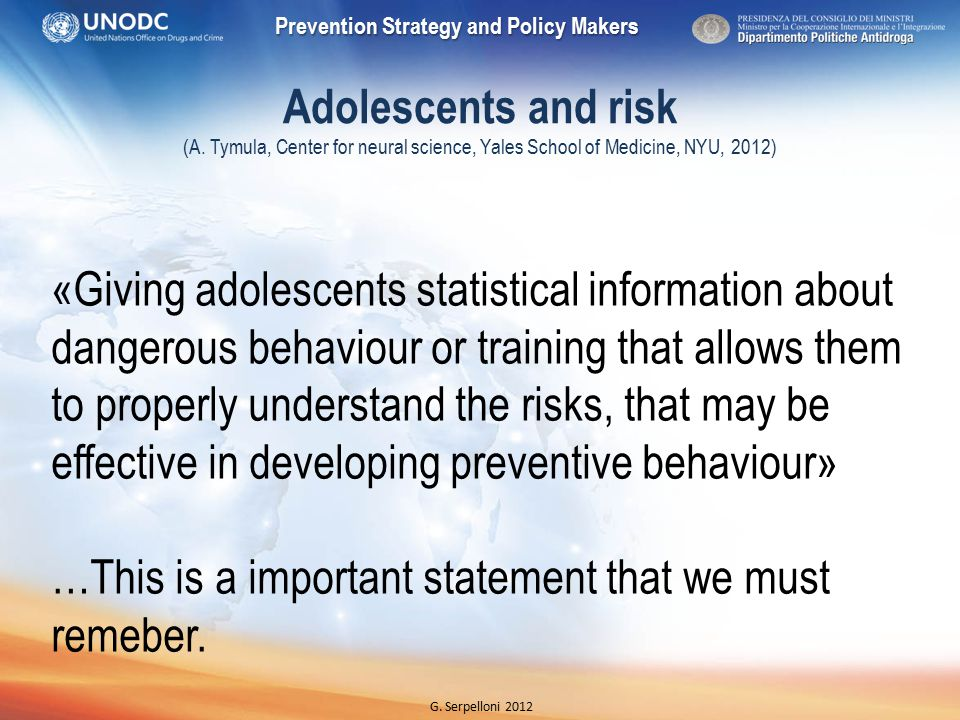 Prevention Strategy and Policy Makers G. Serpelloni 2012 Adolescents and risk (A.