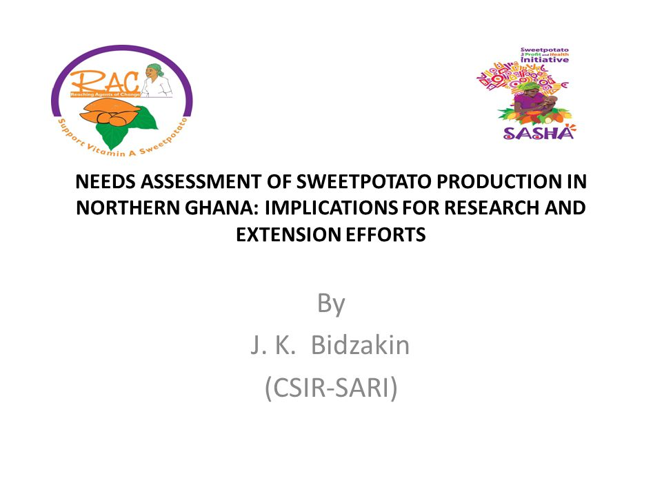 NEEDS ASSESSMENT OF SWEETPOTATO PRODUCTION IN NORTHERN GHANA: IMPLICATIONS FOR RESEARCH AND EXTENSION EFFORTS By J.