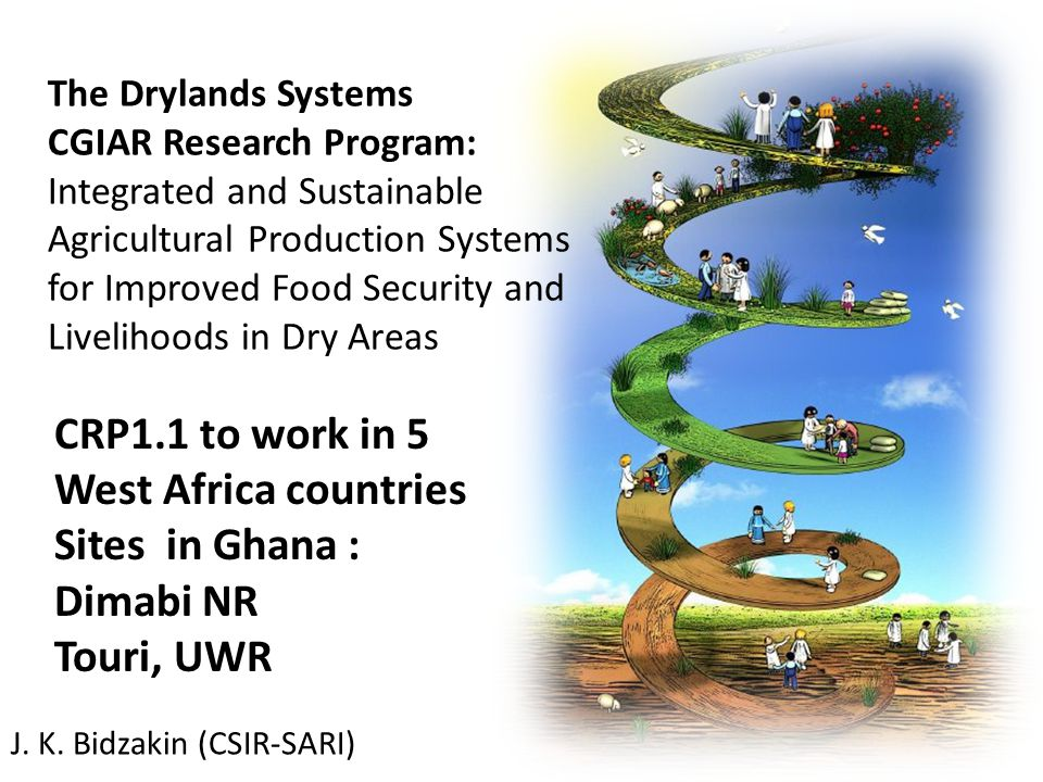 The Drylands Systems CGIAR Research Program: Integrated and Sustainable Agricultural Production Systems for Improved Food Security and Livelihoods in Dry Areas J.