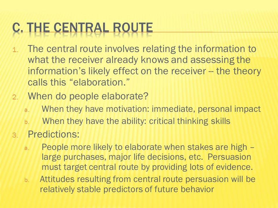 1. The central route involves relating the information to what the receiver already knows and assessing the information's likely effect on the receive