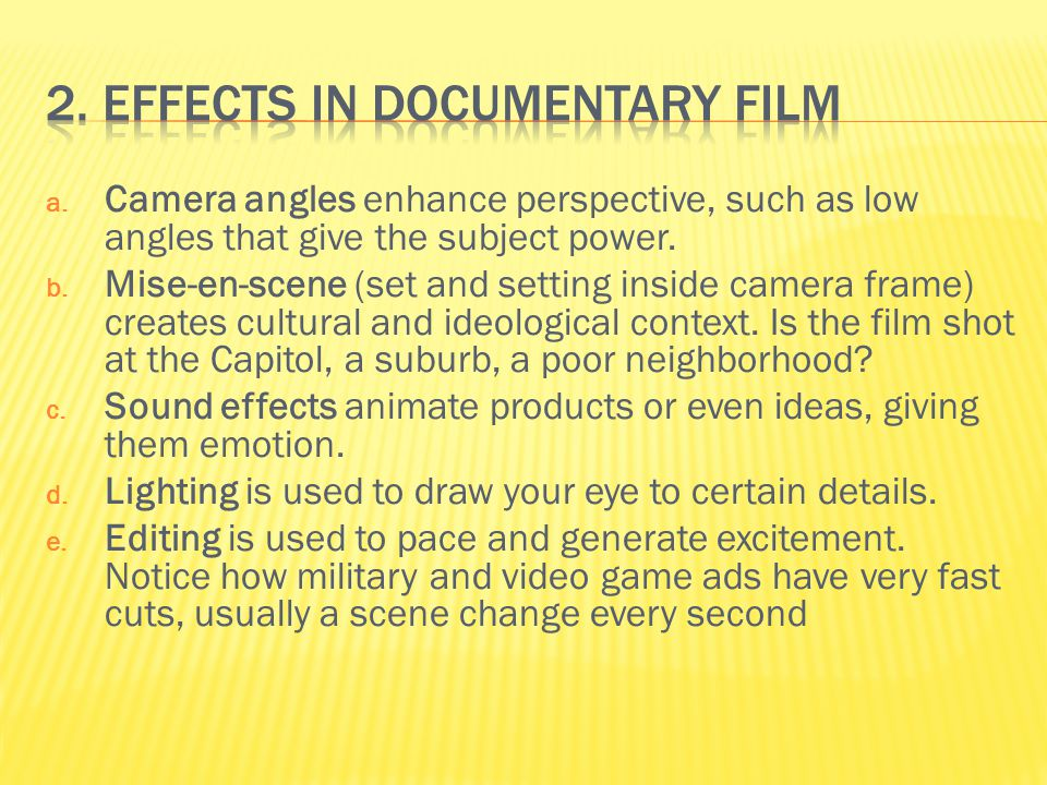a. Camera angles enhance perspective, such as low angles that give the subject power.