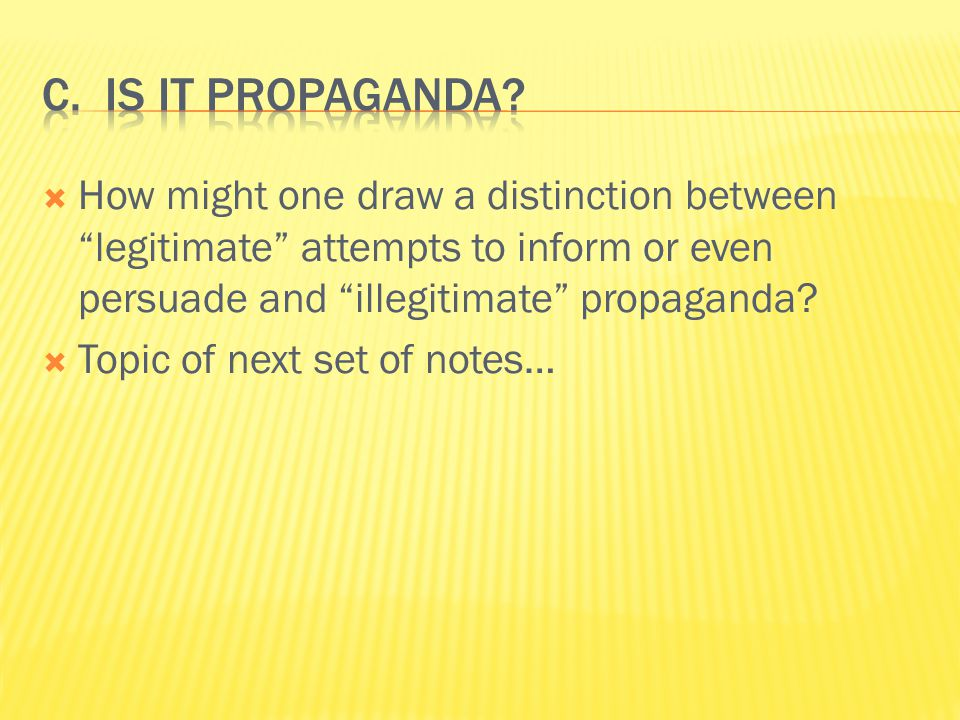  How might one draw a distinction between legitimate attempts to inform or even persuade and illegitimate propaganda.