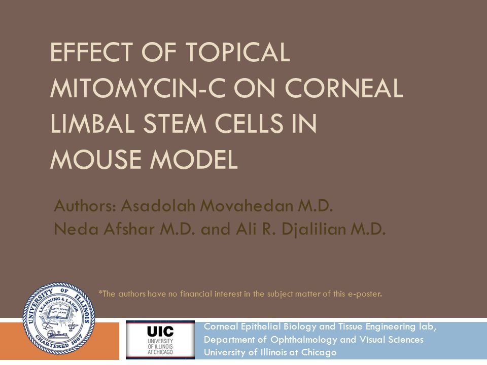 EFFECT OF TOPICAL MITOMYCIN-C ON CORNEAL LIMBAL STEM CELLS IN MOUSE MODEL Authors: Asadolah Movahedan M.D.