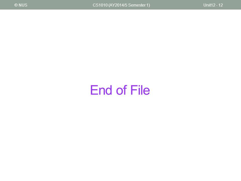 End of File CS1010 (AY2014/5 Semester 1)Unit12 - 12© NUS