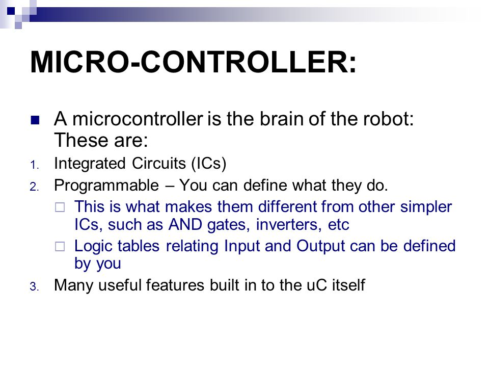 MICRO-CONTROLLER: A microcontroller is the brain of the robot: These are: 1.