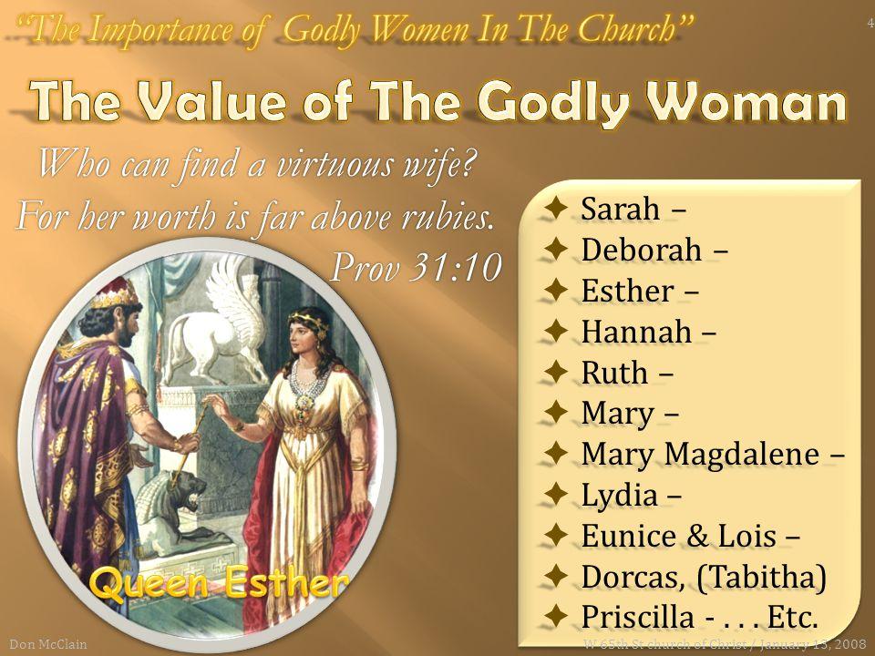  Sarah –  Deborah –  Esther –  Hannah –  Ruth –  Mary –  Mary Magdalene –  Lydia –  Eunice & Lois –  Dorcas, (Tabitha)  Priscilla -... Etc.