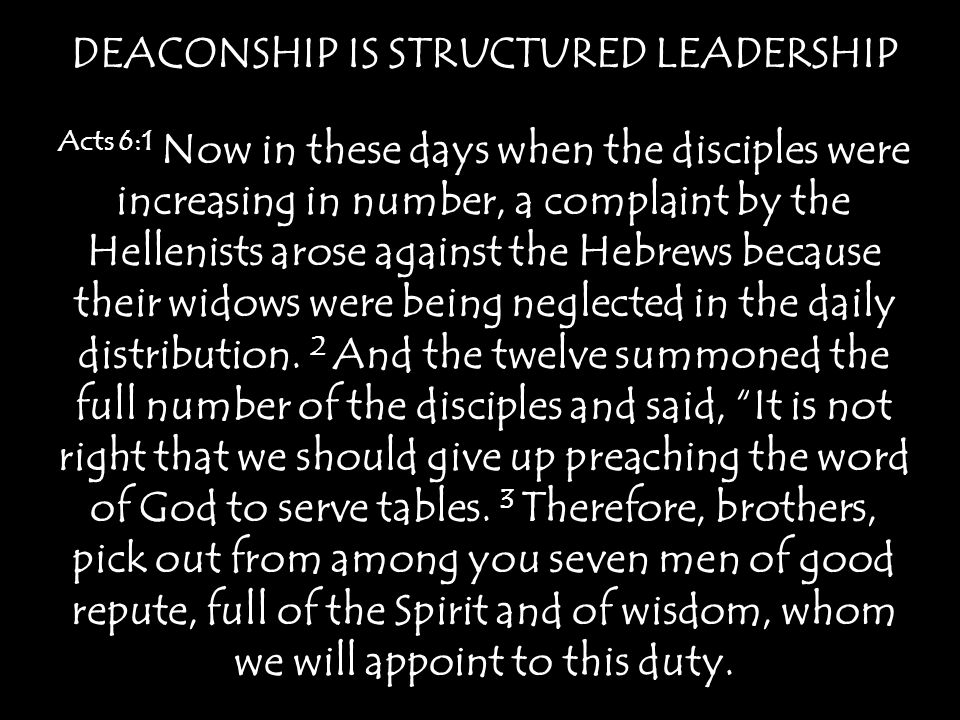 DEACONSHIP IS STRUCTURED LEADERSHIP Acts 6:1 Now in these days when the disciples were increasing in number, a complaint by the Hellenists arose again