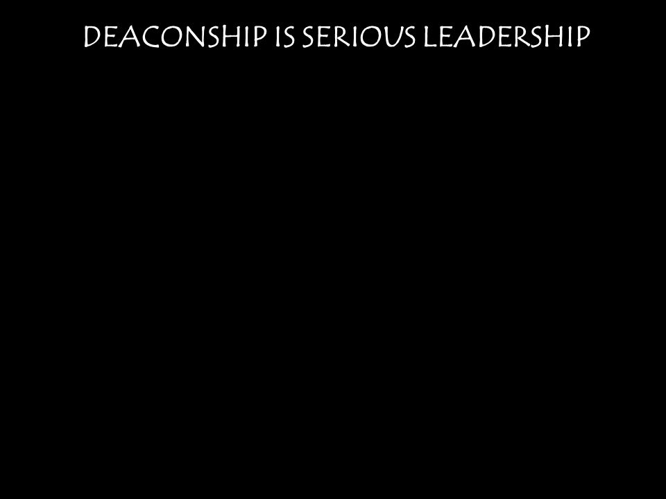DEACONSHIP IS SERIOUS LEADERSHIP