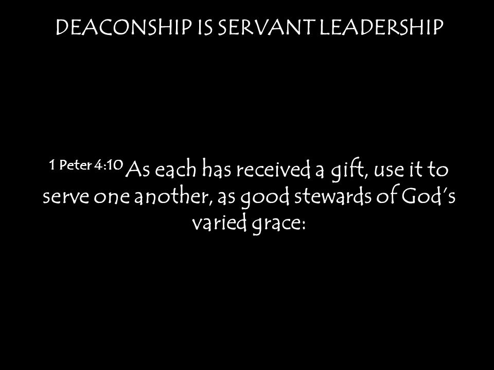 DEACONSHIP IS SERIOUS LEADERSHIP 12 Let deacons each be the husband of one wife, managing their children and their own households well.