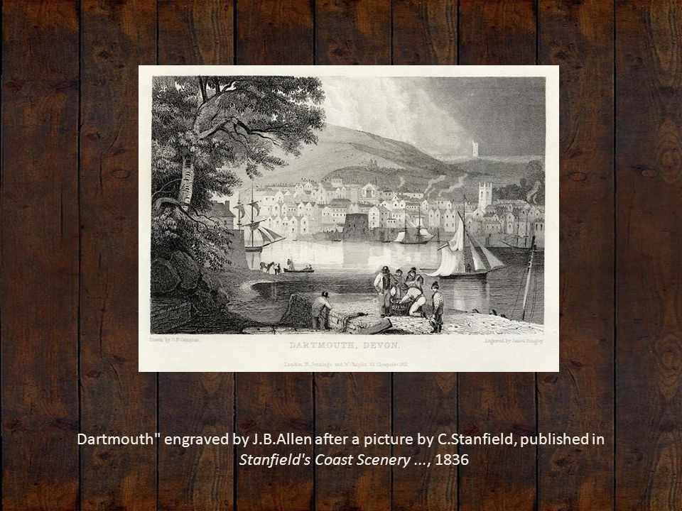 Dartmouth engraved by J.B.Allen after a picture by C.Stanfield, published in Stanfield s Coast Scenery..., 1836