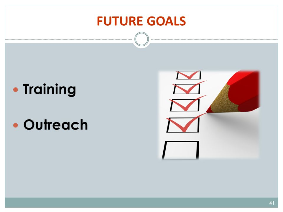 FUTURE GOALS 41 Training Outreach