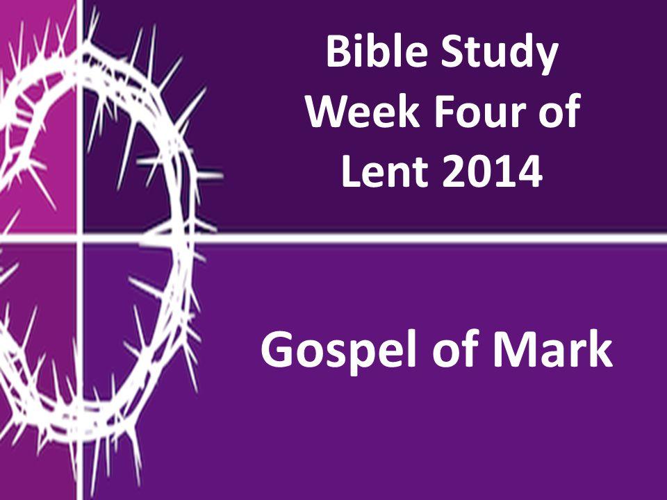 Bible Study Week Four of Lent 2014 Gospel of Mark
