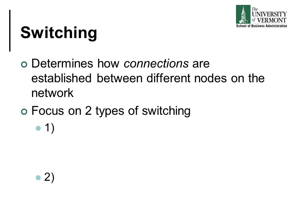 Switching Determines how connections are established between different nodes on the network Focus on 2 types of switching 1) 2)