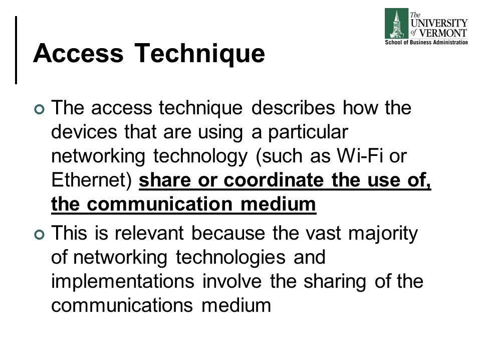 Access Technique The access technique describes how the devices that are using a particular networking technology (such as Wi-Fi or Ethernet) share or coordinate the use of, the communication medium This is relevant because the vast majority of networking technologies and implementations involve the sharing of the communications medium