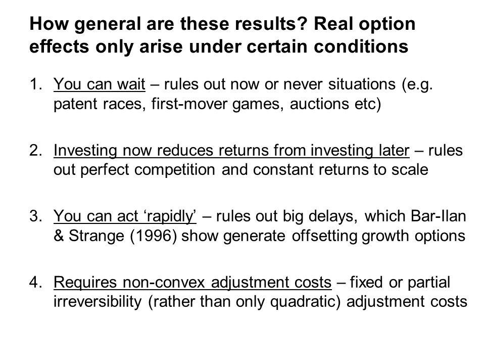 1.You can wait – rules out now or never situations (e.g. patent races, first-mover games, auctions etc) 2.Investing now reduces returns from investing