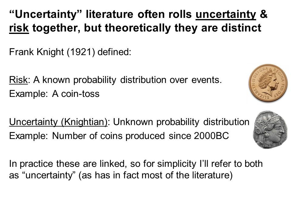 Frank Knight (1921) defined: Risk: A known probability distribution over events.