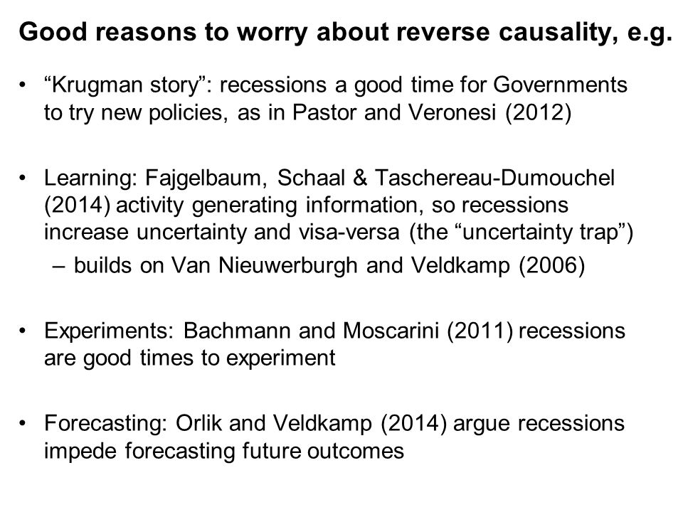 "Good reasons to worry about reverse causality, e.g. ""Krugman story"": recessions a good time for Governments to try new policies, as in Pastor and Vero"