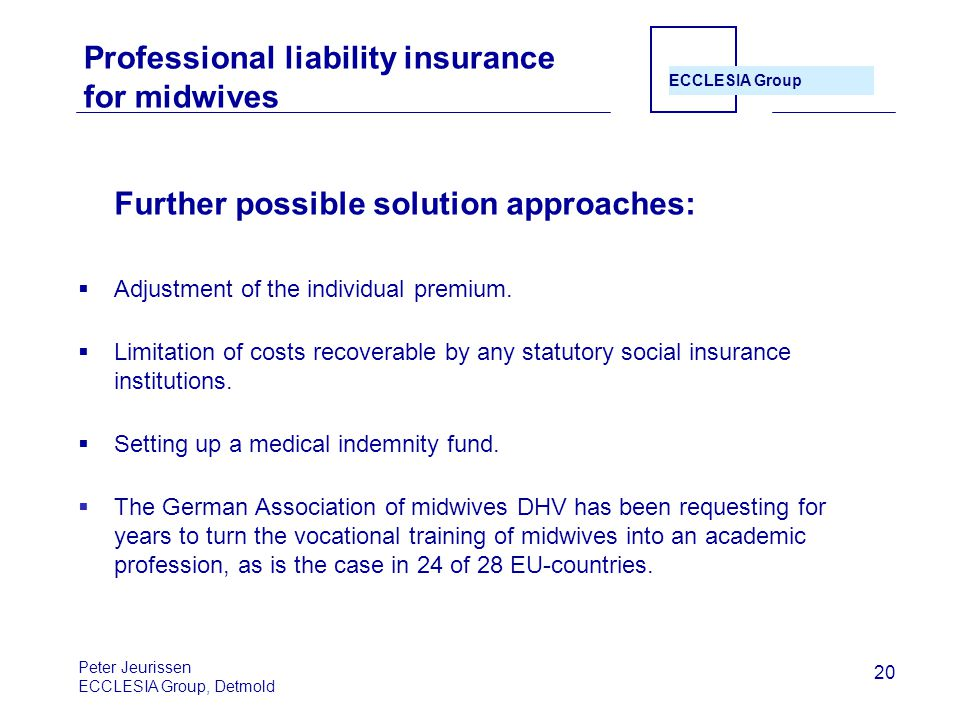 ECCLESIA Group 20 Professional liability insurance for midwives Further possible solution approaches:  Adjustment of the individual premium.