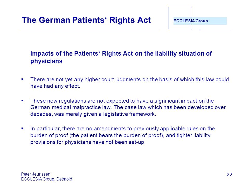 ECCLESIA Group 22 The German Patients' Rights Act Impacts of the Patients' Rights Act on the liability situation of physicians  There are not yet any higher court judgments on the basis of which this law could have had any effect.