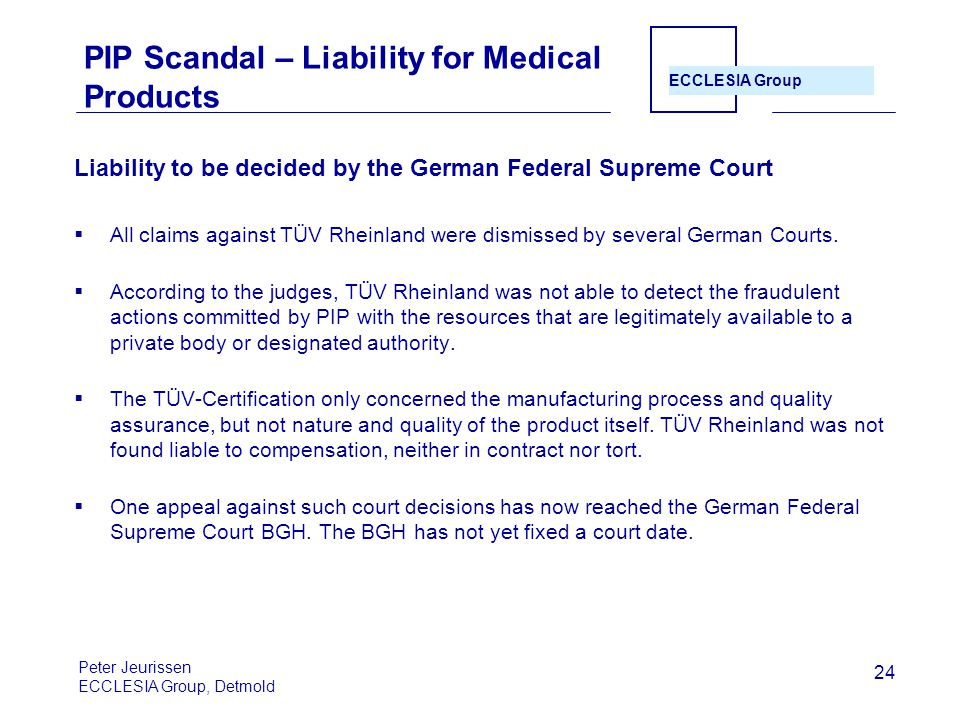 ECCLESIA Group 24 PIP Scandal – Liability for Medical Products Liability to be decided by the German Federal Supreme Court  All claims against TÜV Rheinland were dismissed by several German Courts.