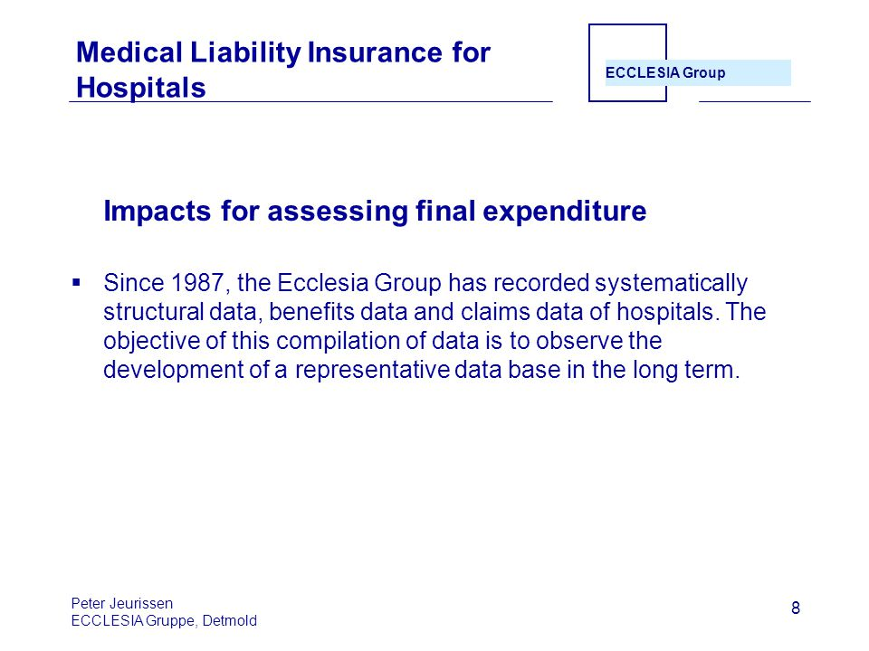 ECCLESIA Group 8 Medical Liability Insurance for Hospitals Impacts for assessing final expenditure  Since 1987, the Ecclesia Group has recorded systematically structural data, benefits data and claims data of hospitals.