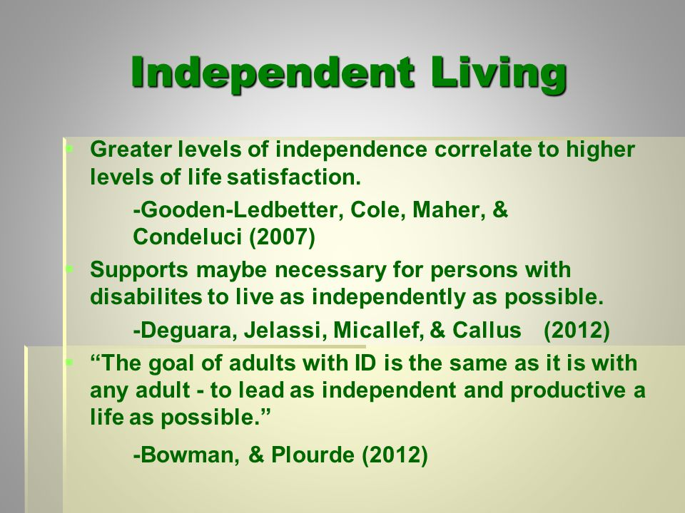 Independent Living   Greater levels of independence correlate to higher levels of life satisfaction.