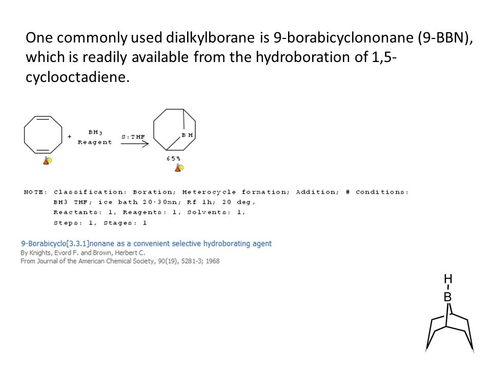 One commonly used dialkylborane is 9-borabicyclononane (9-BBN), which is readily available from the hydroboration of 1,5- cyclooctadiene.