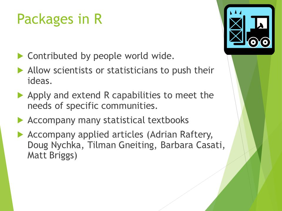 Packages in R  Contributed by people world wide.