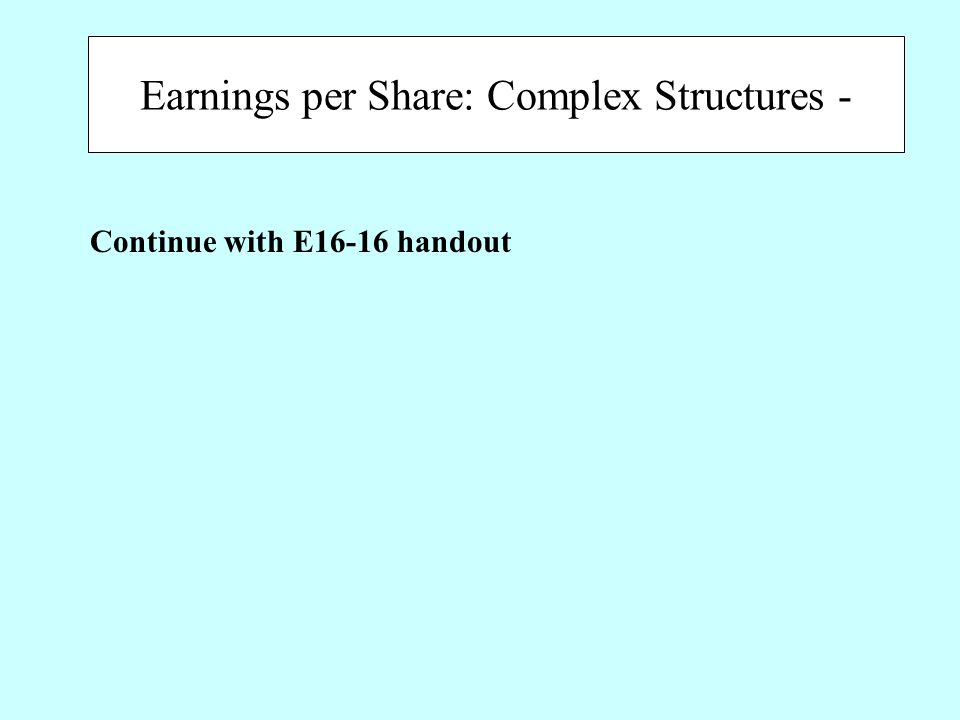 Earnings per Share: Complex Structures - Continue with E16-16 handout