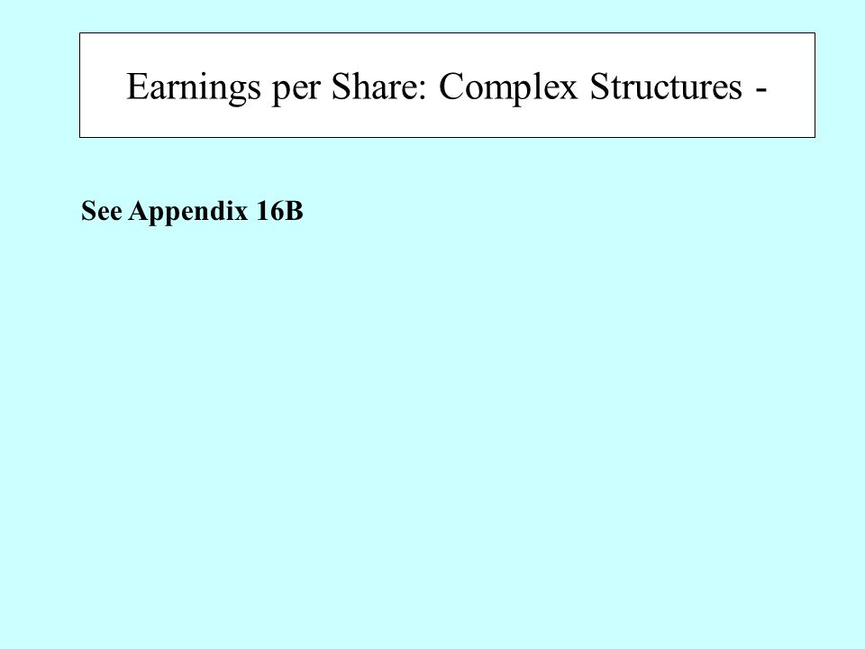 Earnings per Share: Complex Structures - See Appendix 16B