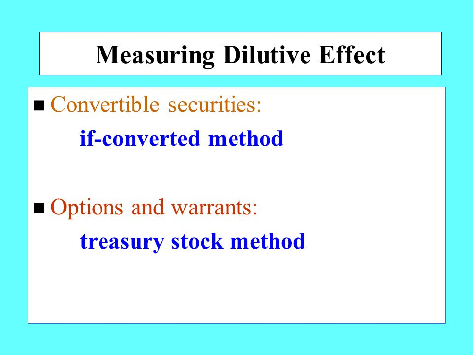 Measuring Dilutive Effect n Convertible securities: if-converted method n Options and warrants: treasury stock method