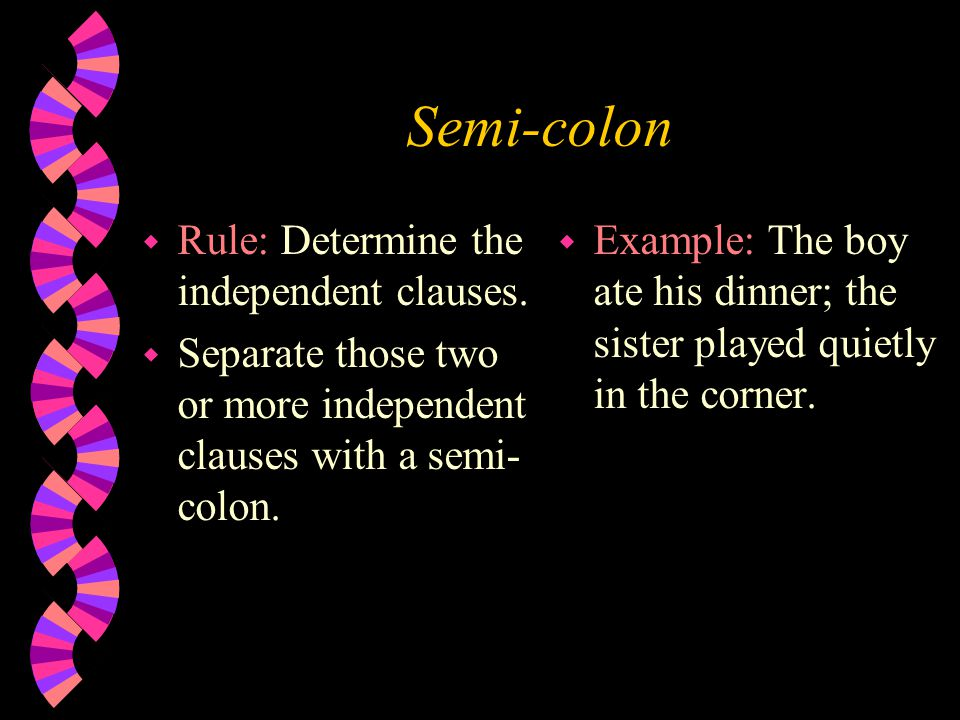 Semi-colon w Rule: Determine the independent clauses.