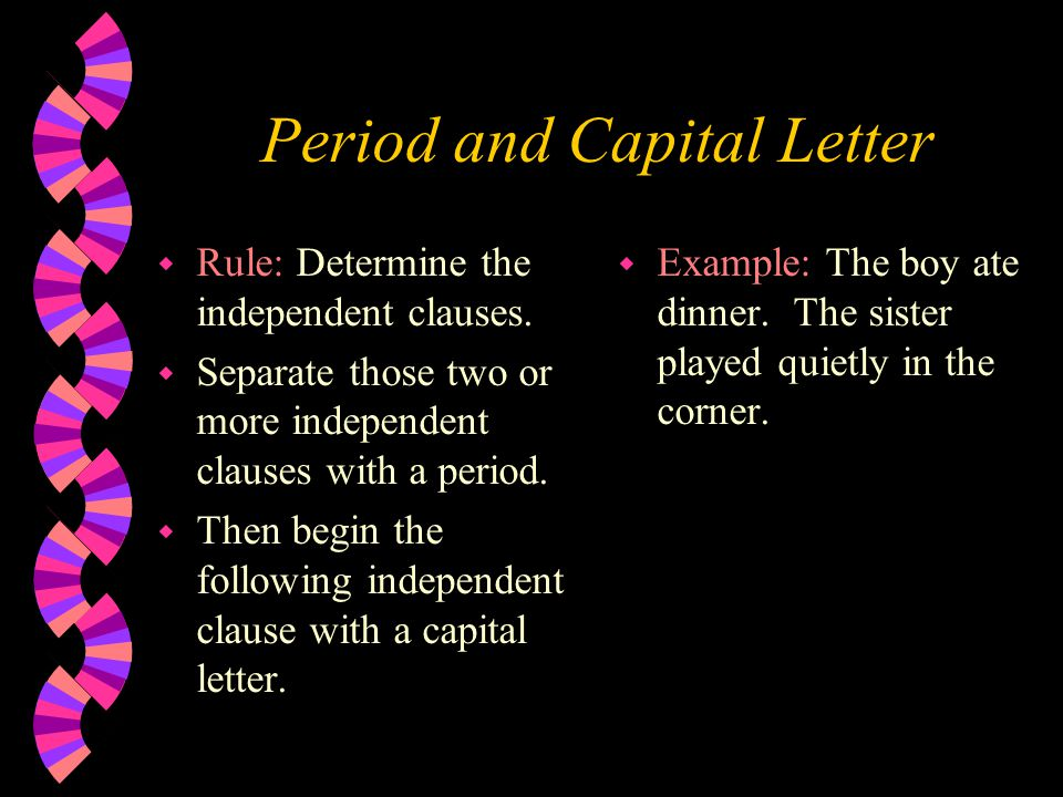 Period and Capital Letter w Rule: Determine the independent clauses.