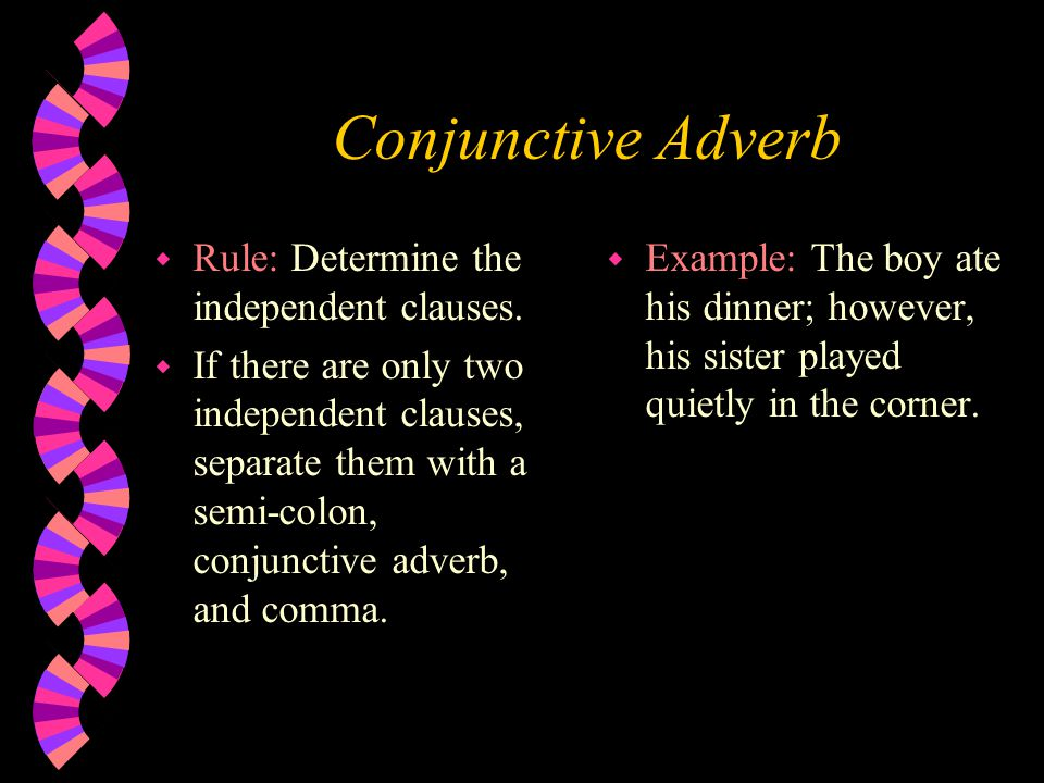 Conjunctive Adverb w Rule: Determine the independent clauses.